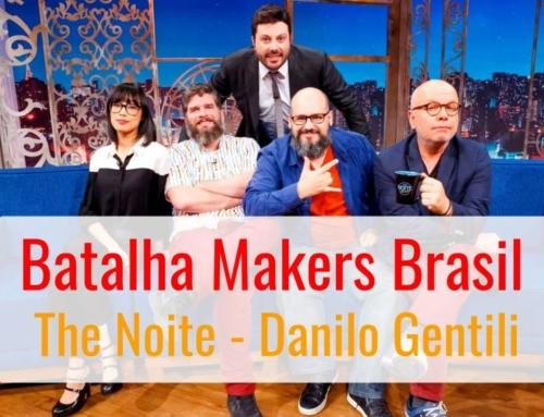 Batalha Makers Brasil – The Noite com Danilo Gentili